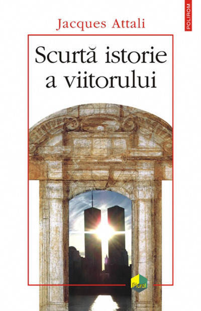 O scurta istorie a viitorului - Jacques Attali