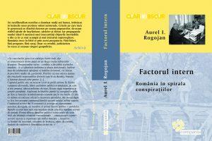 Aurel Rogojan Factorul Intern Romania in Spirala Conspiratiilor - Iulian Vlad - Compania